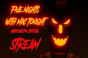 Five Nights with Mac Tonight: Halloween Special